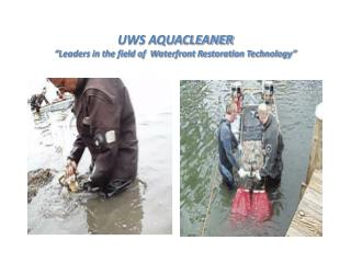 UWS AQUACLEANER  Leaders in the field of  Waterfront Restoration Technology
