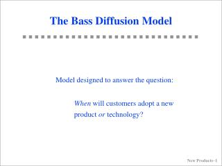 New Products 1 The Bass Diffusion Model