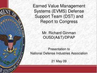 Earned Value Management Systems EVMS Defense  Support Team DST and  Report to Congress   Mr. Richard Ginman OUSDAT