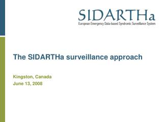 The SIDARTHa surveillance approach    Kingston, Canada  June 13, 2008