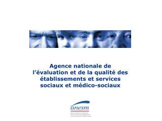 Agence nationale de l  valuation et de la qualit  des  tablissements et services sociaux et m dico-sociaux