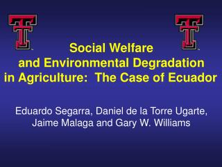 Social Welfare and Environmental Degradation in Agriculture:  The Case of Ecuador     Eduardo Segarra, Daniel de la Torr
