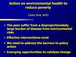 Action on environmental health to reduce poverty  Carlos Dora, WHO