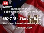 Wilmington District Equal Employment Opportunity  MD-715 - State of EEO  Movement Towards A Model Agency  21 January 200
