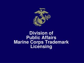 Division of  Public Affairs Marine Corps Trademark Licensing