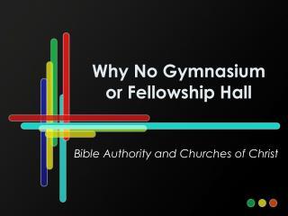 Why No Gymnasium or Fellowship Hall