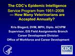 The CDC s Epidemic Intelligence Service Program from 1951 2008   How Many Veterinarians are Accepted Annually