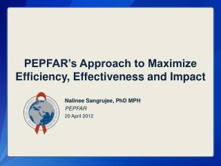 PEPFAR s Approach to Maximize Efficiency, Effectiveness and Impact