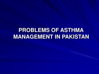 PROBLEMS OF ASTHMA MANAGEMENT IN PAKISTAN