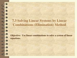 7.3 Solving Linear Systems by Linear Combinations Elimination Method
