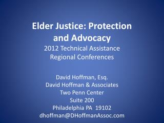 Elder Justice: Protection and Advocacy 2012 Technical Assistance Regional Conferences  David Hoffman, Esq. David Hoffman