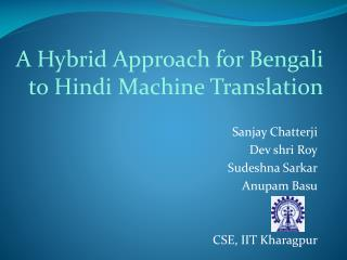 Sanjay Chatterji Dev shri Roy Sudeshna Sarkar Anupam Basu   CSE, IIT Kharagpur