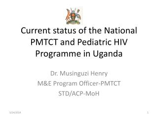 Current status of the National PMTCT and Pediatric HIV Programme in Uganda