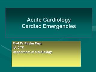 Acute Cardiology Cardiac Emergencies