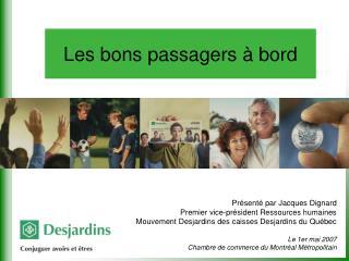 Pr sent  par Jacques Dignard Premier vice-pr sident Ressources humaines  Mouvement Desjardins des caisses Desjardins du