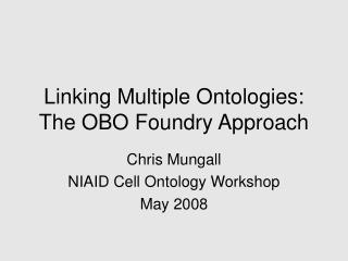 Linking Multiple Ontologies: The OBO Foundry Approach