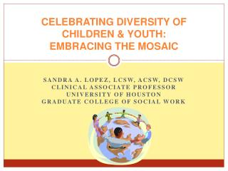 CELEBRATING DIVERSITY OF CHILDREN  YOUTH:   EMBRACING THE MOSAIC