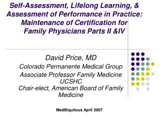 Self-Assessment, Lifelong Learning,  Assessment of Performance in Practice:  Maintenance of Certification for  Family Ph