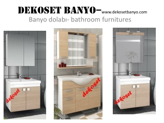 Dekoset Banyo Dolabı- bathroom furnitures