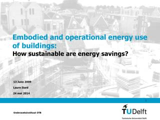 Embodied and operational energy use of buildings: How sustainable are energy savings