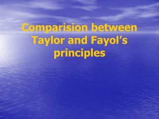 Comparision between Taylor and Fayol s principles
