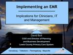 Implementing an EMR  Implications for Clinicians, IT and Management