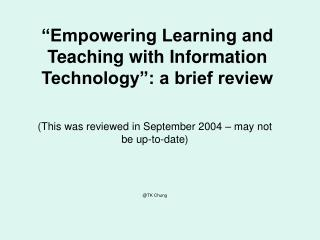 Empowering Learning and Teaching with Information Technology : a brief review