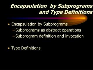 Encapsulation  by Subprograms and Type Definitions