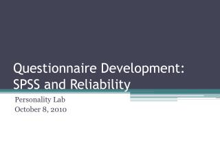 Questionnaire Development: SPSS and Reliability