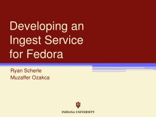 Developing an  Ingest Service  for Fedora