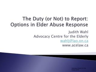 The Duty or Not to Report: Options in Elder Abuse Response