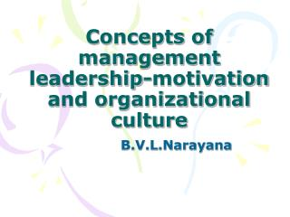 Concepts of management leadership-motivation and organizational culture