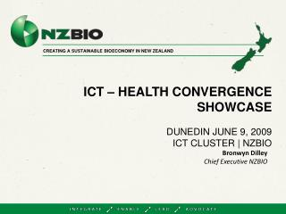 ICT   HEALTH CONVERGENCE SHOWCASE   DUNEDIN JUNE 9, 2009 ICT CLUSTER  NZBIO