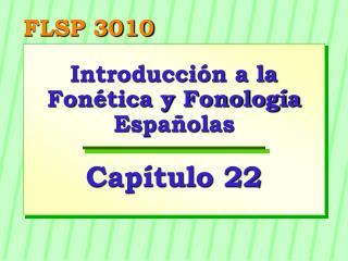 Introducci n a la Fon tica y Fonolog a Espa olas  Cap tulo 22