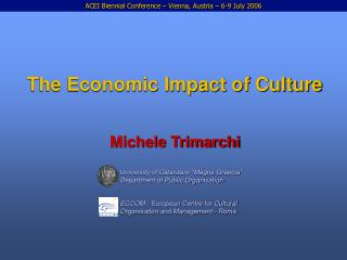 The Economic Impact of Culture   Michele Trimarchi            University of Catanzaro  Magna Graecia      Department of