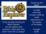 Exploring the Bible    Sunday evenings  a major week by week exploration of the books  of the Bible.   Tonight  EZRA