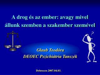 A drog  s az ember: avagy mivel  llunk szemben a szakember szem vel