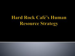 Hard Rock Caf  s Human Resource Strategy