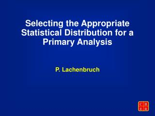 Selecting the Appropriate Statistical Distribution for a Primary Analysis