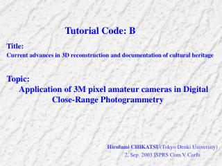 Tutorial Code: B Title:  Current advances in 3D reconstruction and documentation of cultural heritage   Topic:         A