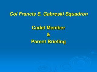 Col Francis S. Gabreski Squadron   Cadet Member   Parent Briefing