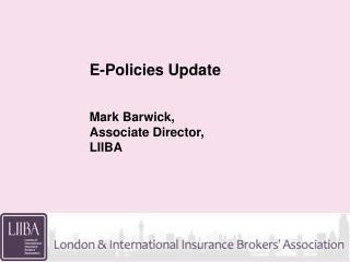 E-Policies Update   Mark Barwick,  Associate Director, LIIBA