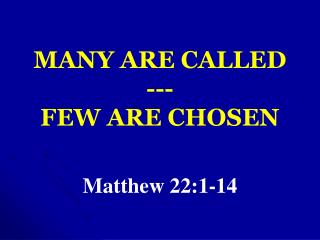 MANY ARE CALLED --- FEW ARE CHOSEN