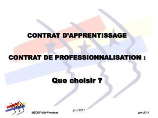 CONTRAT D APPRENTISSAGE   CONTRAT DE PROFESSIONNALISATION :  Que choisir