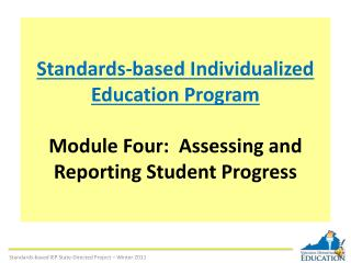 Standards-based Individualized Education Program  Module Four:  Assessing and Reporting Student Progress