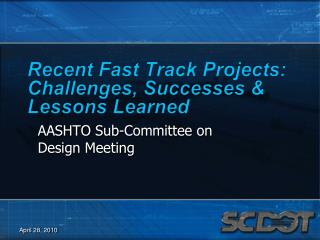 Recent Fast Track Projects: Challenges, Successes  Lessons Learned