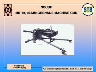 NCODP MK 19, 40-MM GRENADE MACHINE GUN