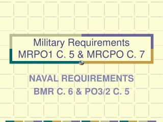 Military Requirements  MRPO1 C. 5  MRCPO C. 7
