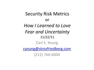 Security Risk Metrics or  How I Learned to Love  Fear and Uncertainty 11