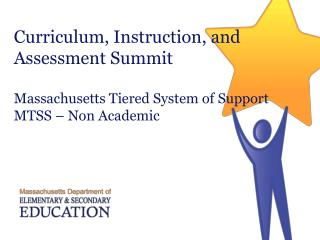 Curriculum, Instruction, and Assessment Summit  Massachusetts Tiered System of Support  MTSS   Non Academic